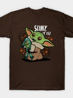 Slimy, It is! T-Shirt