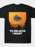To Believe I Want! T-Shirt