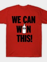 We can win this! T-Shirt