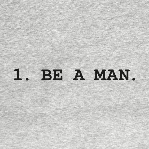 1. BE A MAN