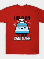 Hold on to your Sanitizer T-Shirt