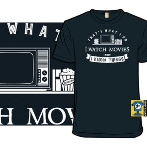 I Watch Movies & I Know Things T-Shirt