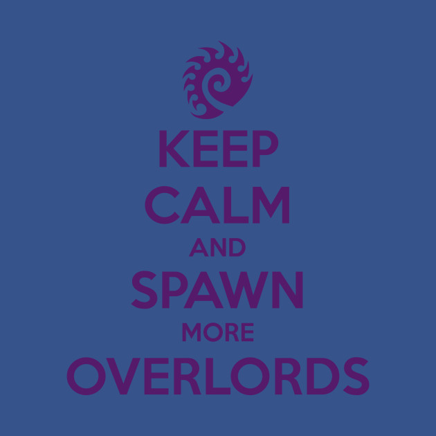 Keep Calm and Spawn more Overlords