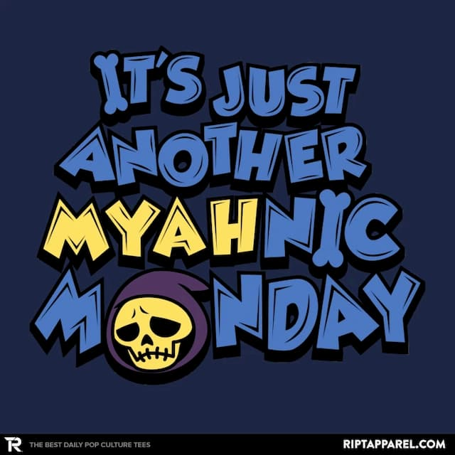 IT'S JUST ANOTHER MYAHNIC MONDAY