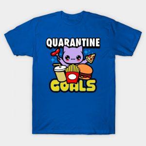 Quarantine Goals T-Shirt