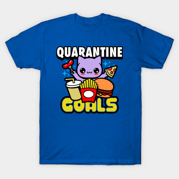 Quarantine Goals T-Shirt