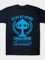 Stay at Home Challenge Champ T-Shirt
