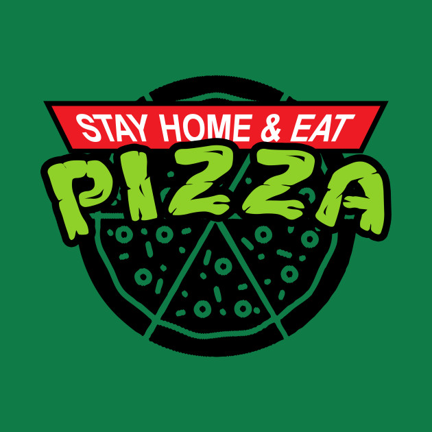 Stay home & eat pizza