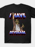 I HAVE BEVERAGE T-Shirt