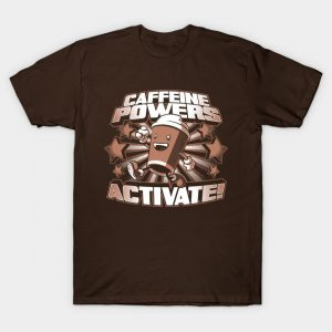 Caffeine Powers... Activate! T-Shirt
