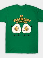 Be eggcellent to each other T-Shirt