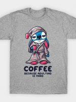 Coffee Because Adulting is Hard Funny Experiment T-Shirt