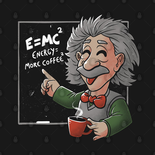 Energy = More Coffee Funny Einstein Theory