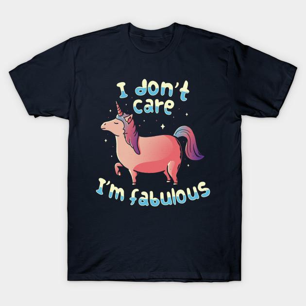 I Don't Care I'm Fabulous Unicorn T-Shirt