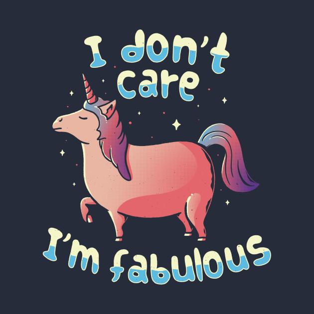 I Don't Care I'm Fabulous
