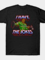 I HAVE THE JOKES T-Shirt