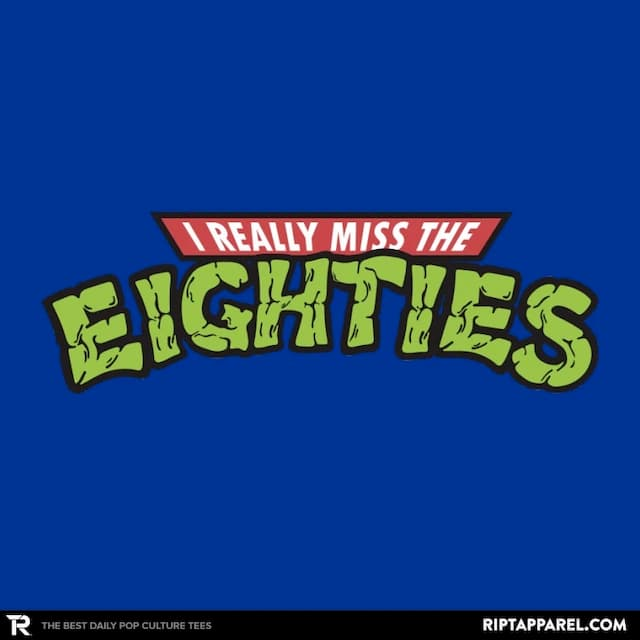 I REALLY MISS THE EIGHTIES