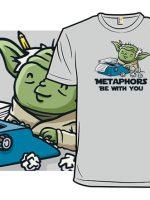 Metaphors Be With You Stuff T-Shirt