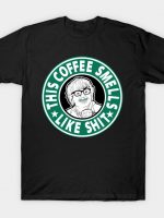 The coffee smells like shit T-Shirt
