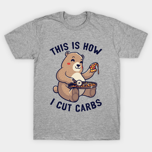 This Is How I Cut My Carbs T-Shirt