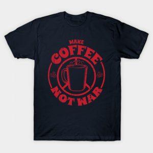 Make Coffee Not War T-Shirt