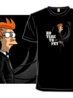 No Time To Fry T-Shirt