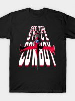 See You... Space Cowboy T-Shirt