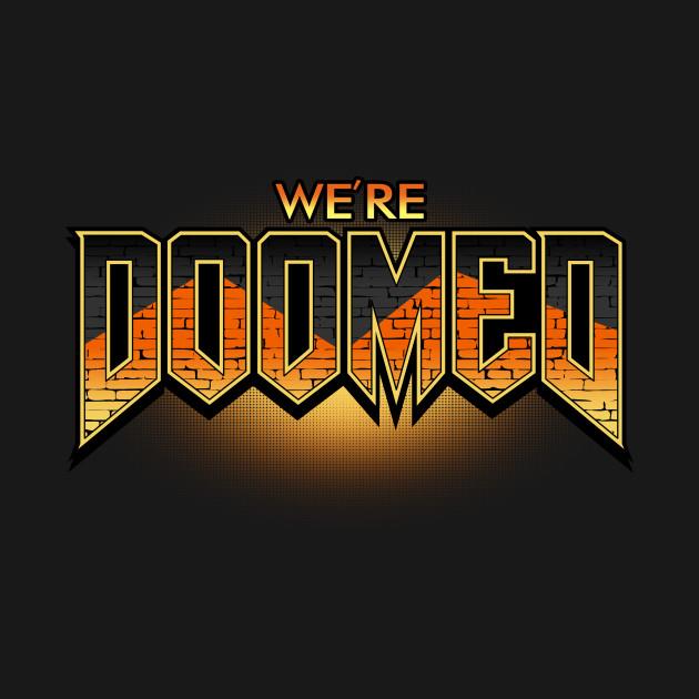 We're Doomed