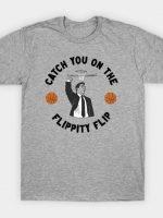 Catch You On The Flippity Flip T-Shirt