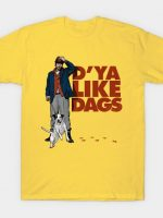 D'YA LIKE DAGS? T-Shirt