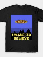 I Want To Believe in PIZZA! T-Shirt