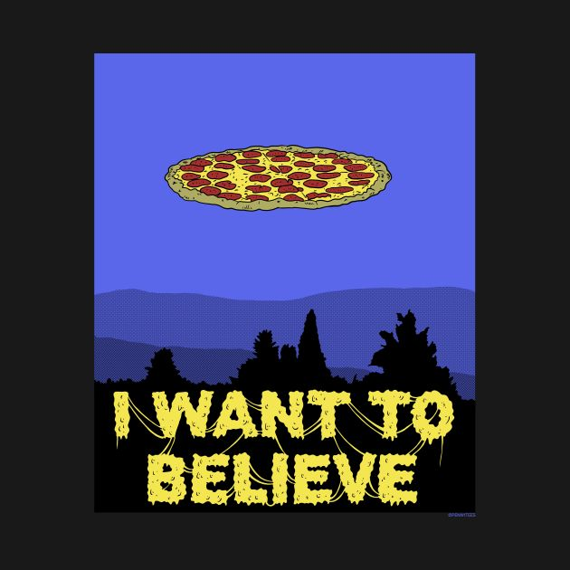 I Want To Believe in PIZZA!
