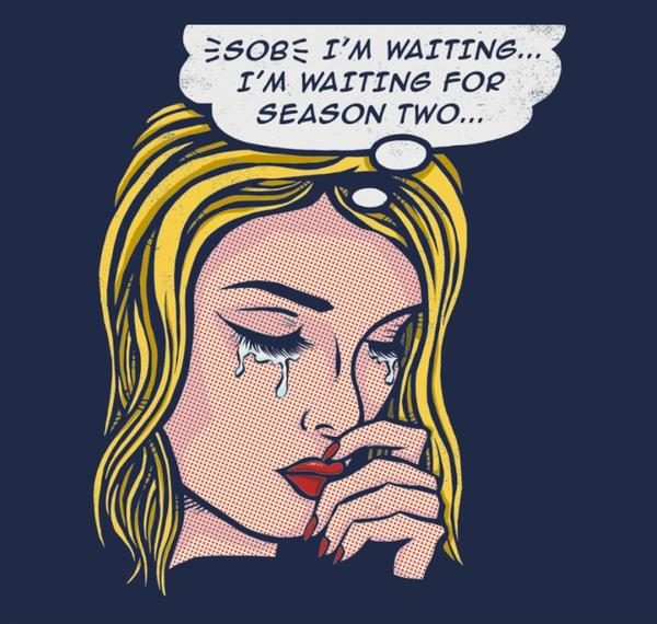 WAITING FOR SEASON TWO