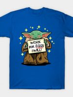 Will work for eggs T-Shirt