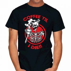 COFFEE TIL I DIE T-Shirt
