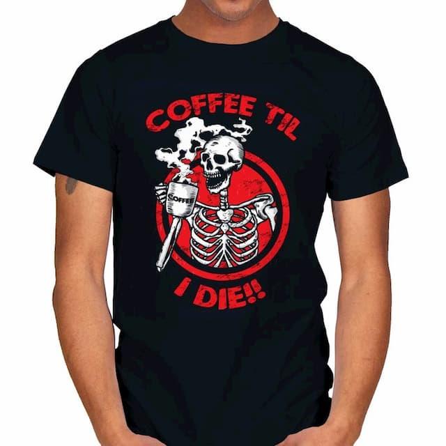 COFFEE TIL I DIE T-Shirt