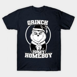 The Grinch is my homeboy (B&W) T-Shirt
