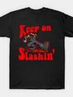 Keep on Slashin' T-Shirt