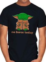 NO FORCE TODAY T-Shirt