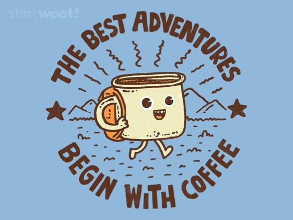 The Best Adventures Begin With Coffee