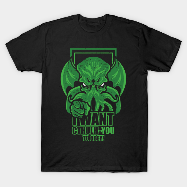 I Want Cthulh-YOU T-Shirt