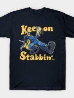 KEEP ON STABBIN' T-Shirt