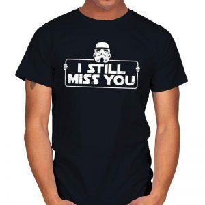 STILL MISS YOU Stormtrooper T-Shirt